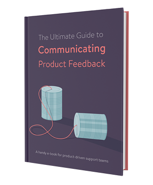 The Ultimate Guide to Communicating Product Feedback